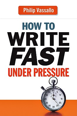 How to Write Fast Under Pressure By Vassallo, Philip